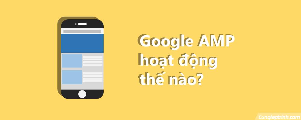 Google amp hoạt động như thế nào
